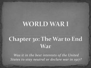 WORLD WAR I Chapter 30: The War to End War