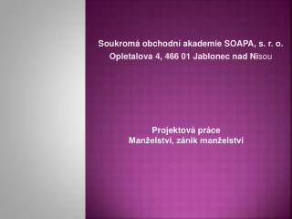Soukromá obchodní akademie  SOAPA , s. r. o. Opletalova 4, 466 01 Jablonec nad Ni sou