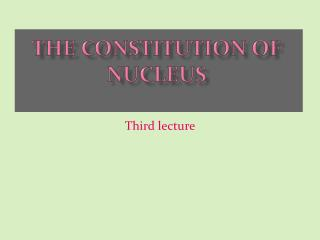 The constitution of nucleus