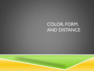 Color, Form, and Distance