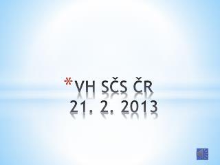 VH SČS  ČR  21 . 2. 2013