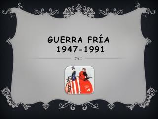Guerra Fría 1947-1991