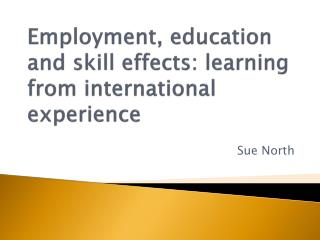 Employment, education  and skill  effects:  learning from international experience