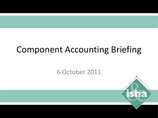 Component Accounting Briefing