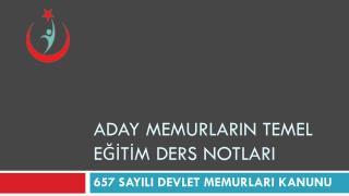 ADAY MEMURLARIN TEMEL EĞİTİM  DERS NOTLARI
