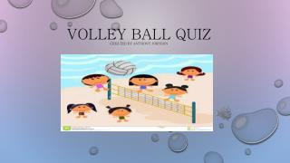 Volley Ball  Quiz Created BY Anthony Johnson