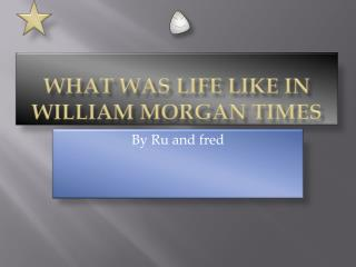 What was life like in  william morgan  times