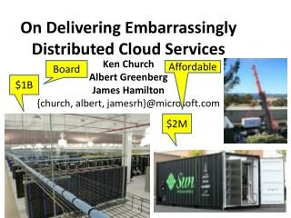 On Delivering Embarrassingly Distributed Cloud Services
