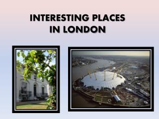INTERESTING PLACES  IN LONDON
