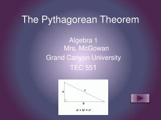 The Pythagorean Theorem Algebra 1 Mrs.  McGowan Grand Canyon University TEC 55 1