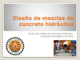 Diseño de mezclas de concreto hidráulico