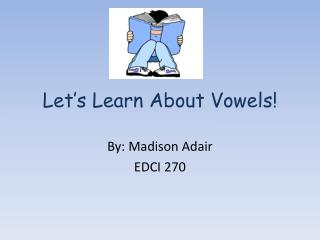 Let's Learn About Vowels!