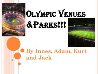 Olympic Venues &Parks!!!
