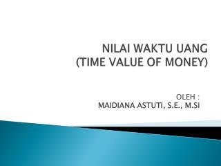 NILAI WAKTU UANG  (TIME VALUE OF MONEY)