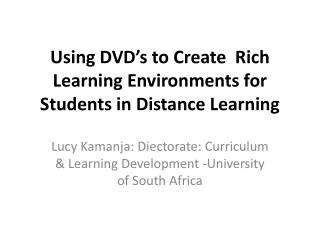 Using  DVD's  to Create  Rich Learning Environments for Students in Distance Learning
