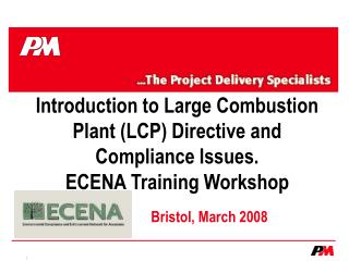 Introduction to Large Combustion Plant LCP Directive and Compliance Issues. ECENA Training Workshop