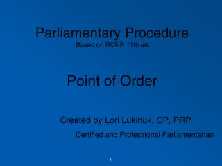 Parliamentary Procedure   Based on RONR 11th ed. Point of Order