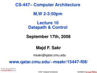 September 17th, 2008 Majd F. Sakr msakr@qatar.cmu qatar.cmu/~msakr/15447-f08/