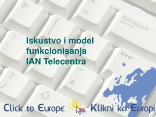 Iskustvo i model funkcionisanja  IAN Telecentra