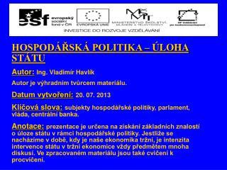 HOSPODÁŘSKÁ POLITIKA – ÚLOHA STÁTU Autor: Ing.  Vladimír Havlík
