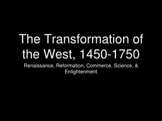 The Transformation of the West, 1450-1750