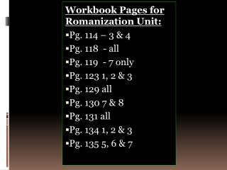Workbook Pages for Romanization Unit: Pg. 114 – 3 & 4 Pg. 118  - all Pg. 119  - 7 only