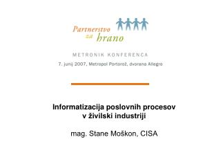 Informatizacija poslovnih procesov  v živilski industriji mag. Stane Moškon, CISA