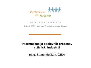 Informatizacija poslovnih procesov  v �ivilski industriji mag. Stane Mo�kon, CISA
