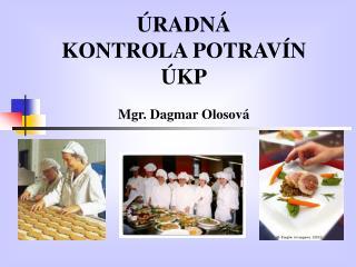 ÚRADNÁ  KONTROLA POTRAVÍN ÚKP Mgr. Dagmar Olosová