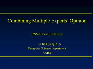 Combining Multiple Experts' Opinion CS570 Lecture Notes by Jin Hyung Kim