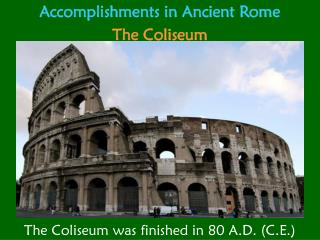 Accomplishments in Ancient Rome The Coliseum