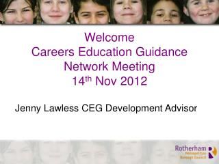 Welcome  Careers Education Guidance Network Meeting  14 th  Nov 2012