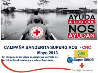 CAMPAÑA BANDERITA SUPERGIROS  -  CRC Mayo 2013 En los puntos de venta de Apuestas La Perla se