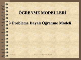 ÖĞRENME MODELLERİ Probleme Dayalı Öğrenme Modeli