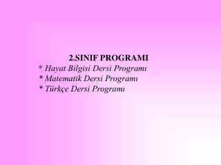 2.SINIF PROGRAMI  *  Hayat Bilgisi Dersi Programı * Matematik Dersi Programı