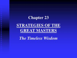 Chapter 23 STRATEGIES OF THE                         GREAT MASTERS The Timeless Wisdom
