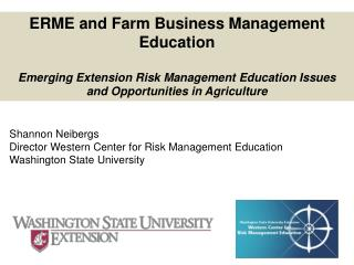 Shannon Neibergs Director Western Center for Risk Management Education Washington State University