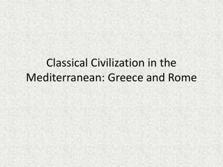 Classical Civilization in the Mediterranean: Greece and Rome
