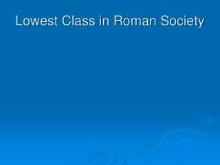 Lowest Class in Roman Society