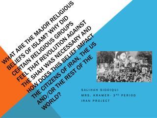 Salihah Siddiqui Mrs. Kramer- 3 rd  period Iran Project