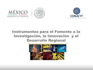 Instrumentos para el Fomento a la Investigación, la Innovación  y el Desarrollo Regional