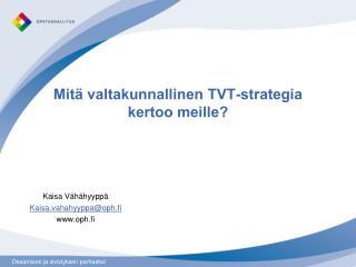 Mitä valtakunnallinen  TVT-strategia kertoo meille?