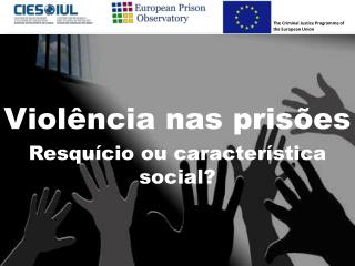 Violência nas prisões Resquício ou  característica social ?