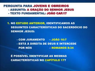 PERGUNTA PARA  JOVENS E OBREIROS - ASSUNTO:  A ORAÇÃO DO SENHOR JESUS