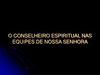 O CONSELHEIRO ESPIRITUAL NAS EQUIPES DE NOSSA SENHORA
