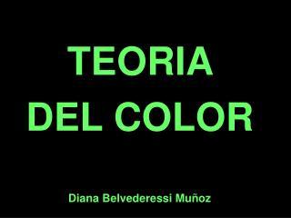 TEORIA  DEL COLOR Diana Belvederessi Muñoz