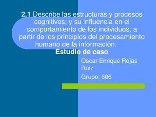 Oscar Enrique Rojas Ruiz Grupo: 606