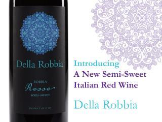Introducing A New Semi-Sweet Italian Red Wine Della  Robbia