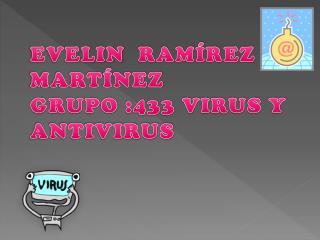 EVELIN RAMÍREZ MARTÍNEZ   GRUPO  :433 VIRUS Y ANTIVIRUS