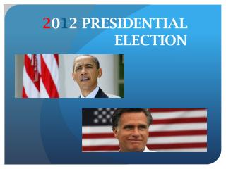 2 0 1 2 PRESIDENTIAL ELECTION